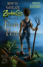 How to Navigate Zombie Cave and Defeat Pirate Pete: Slug Pie Story #1 af Mick Bogerman