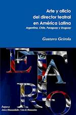 Arte y Oficio del Director Teatral En America Latina af Gustavo Geirola