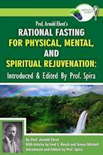 Prof. Arnold Ehret's Rational Fasting for Physical, Mental and Spiritual Rejuvenation af Arnold Ehret