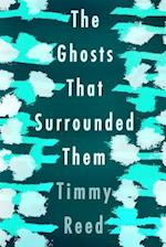The Ghosts That Surrounded Them af Timmy Reed