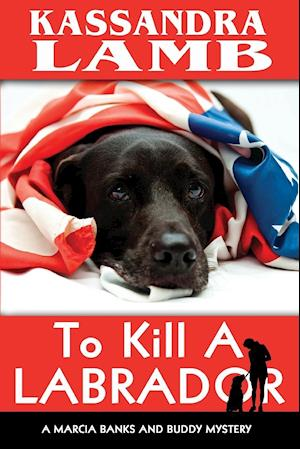 Bog, hæftet To Kill A Labrador: A Marcia Banks and Buddy Mystery af Kassandra Lamb