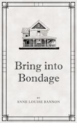 Bring Into Bondage af Anne Louise Bannon