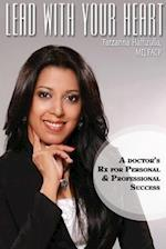 Lead With Your Heart: A Doctor's Rx For Personal & Professional Success
