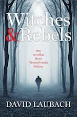 Witches and Rebels: Two Novellas from Pennsylvania History