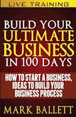 Build Your Ultimate Business in 100 Days!