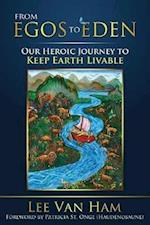 From Egos to Eden: Our Heroic Journey to Keep Earth Livable