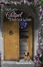 Return to the Chapel of Eternal Love