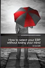How to Select Your Erp Without Losing Your Mind (or Your Job)