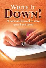 Write It Down!: A personal journal to store your book ideas.