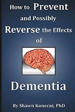 How to Prevent and Possibly Reverse the Effects of Dementia