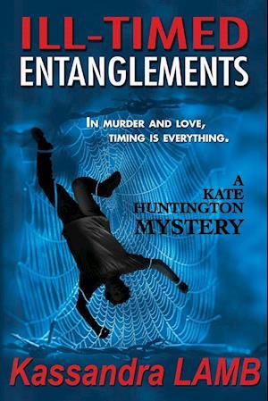 Bog, hæftet ILL-TIMED ENTANGLEMENTS: A Kate Huntington Mystery af Kassandra Lamb
