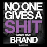 No One Gives a Shit about Your Brand