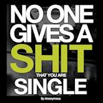 No One Gives a Shit That You Are Single