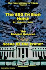 The $30 Trillion Heist---The Federal Reserve---Scene of the Crime? af Robert L. Kelly