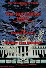 The $30 Trillion Heist---The Federal Reserve---Follow the Money! af Robert L. Kelly