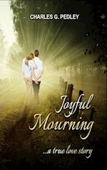 Joyful Mourning: A True Love Story