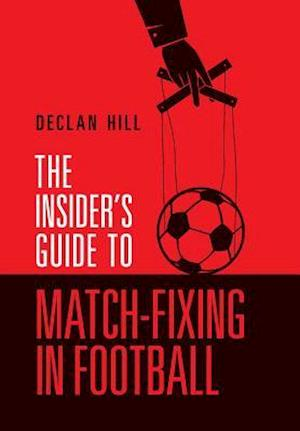 Bog, paperback The Insider's Guide to Match-Fixing in Football af Declan Hill