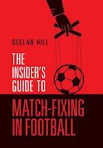 The Insider's Guide to Match-Fixing in Football af Declan Hill