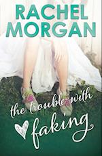 The Trouble with Faking af Rachel Morgan