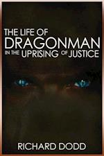 Life Of Dragonman: In The Uprising Of Justice