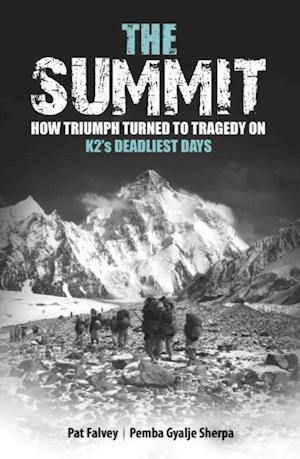 Summit: How Triumph Turned To Tragedy On K2's Deadliest Days