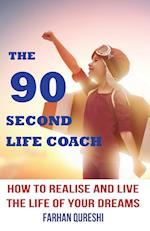 The 90 Second Life Coach: How to realise and live the life of your dreams