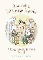 Daisy Darling, Let's Have Lunch! (Daisy and Daddy Story Books, nr. 3)