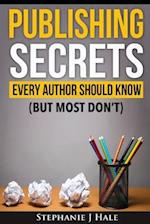 Publishing Secrets Every Author Should Know: But Most Don't