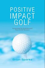 Positive Impact Golf: Helping Golfers to Liberate Their Potential