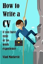 How to Write a CV If You Have Little or No Work Experience