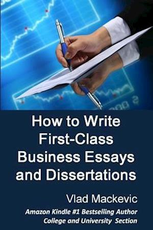 Bog, paperback How to Write First-Class Business Essays and Dissertations af Vlad Mackevic