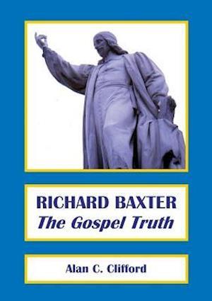 RICHARD BAXTER: The Gospel Truth