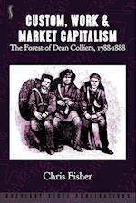 Custom, Work & Market Capitalism: The Forest of Dean Colliers, 1788-1888