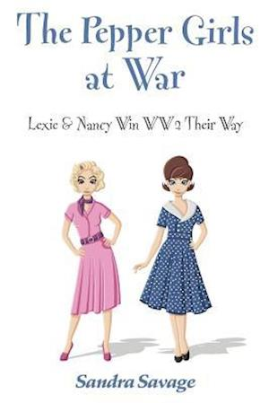 THE PEPPER GIRLS AT WAR: Lexie & Nancy win WW2 their way