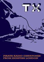 TX Magazine: Pirate radio dispatches from eighties London