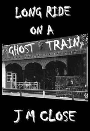 Bog, paperback Long Ride on a Ghost Train af J. M. Close