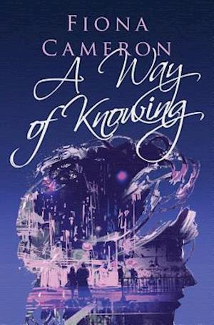 Bog, paperback A Way of Knowing af Fiona Cameron