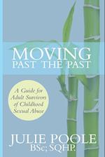 Moving Past the Past: A Guide for Adult Survivors of Childhood Sexual Abuse