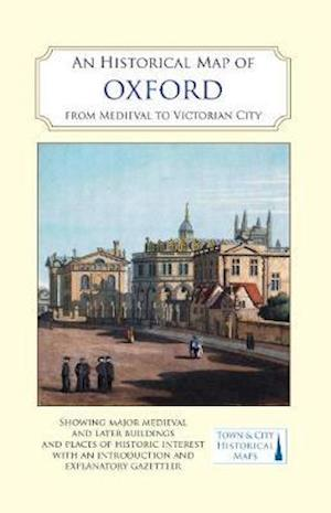An Historical Map of Oxford: From Medieval to Victorian Times  (New Edition)