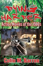 Dying Harder: Action Movies of the 1980s