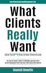 What Clients Really Want (and the S**t That Drives Them Crazy)