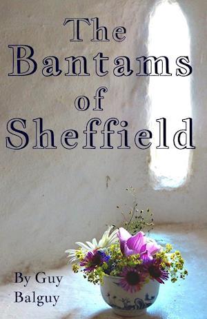 Bog, hæftet The Bantams of Sheffield af Guy Balguy