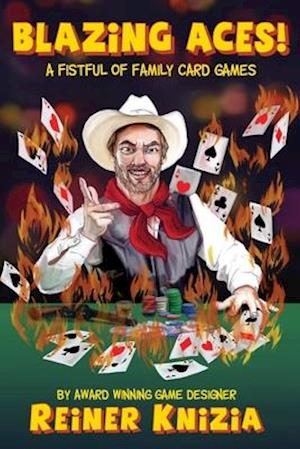 Blazing Aces!: A Fistful of Family Card Games