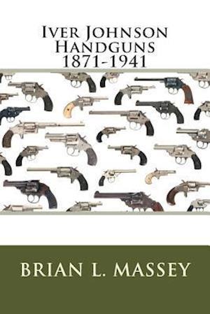 Iver Johnson Handguns 1871-1941