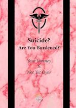 Suicide? Are You Burdened?