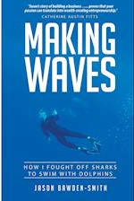 Making Waves: How I fought off dolphins to swim with sharks af Jason Bawden-Smith