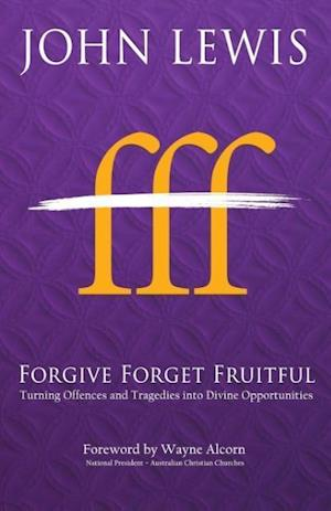 Bog, hæftet Forgive Forget Fruitful: Turning Offences and Tragedies into Divine Opportunities af John Lewis