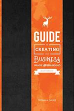 Guide to Creating Your Business Image and Branding: Second Edition