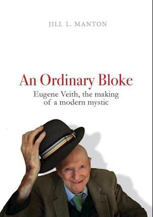 An Ordinary Bloke: The Making of a Modern Mystic