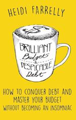 Brilliant Budgets and Despicable Debt: How to Conquer Debt and Master Your Budget - Without Becoming an Insomniac af Heidi Farrelly